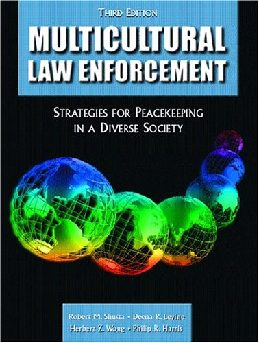 Multicultural Law Enforcement: Strategies For Peacekeeing In A Diverse Society  by  Robert M. Shusta