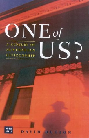 One of Us? A Century of Australian Citizenship  by  David Dutton