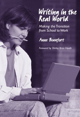 Writing In The Real World: Making The Transition From School To Work  by  Anne Beaufort