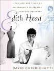 Edith Head: The Life and Times of Hollywoods Celebrated Costume Designer  by  David Chierichetti