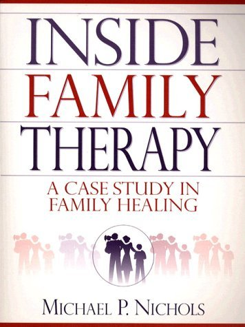 Inside Family Therapy: A Case Study in Family Healing Michael P. Nichols
