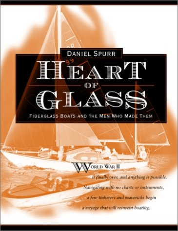 Heart Of Glass: Fiberglass Boats And The Men Who Made Them  by  Daniel Spurr