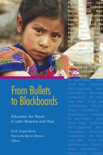 From Bullets to Blackboards: Education for Peace in Latin America and Asia Emily Vargas-Barón