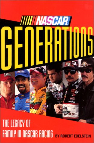 NASCAR Generations: The Legacy of Family in NASCAR Racing Robert Edelstein