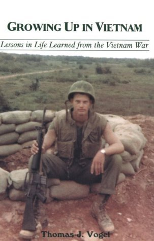 Growing Up In Vietnam: Lessons in Life Learned From The Vietnam War  by  Thomas J. Vogel