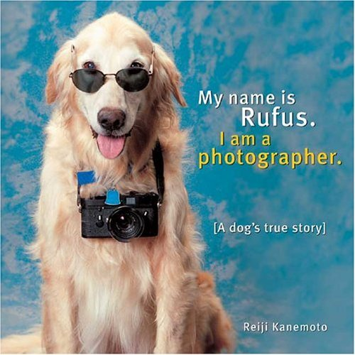 My Name Is Rufus. I Am a Photographer.: A Dogs True Story  by  Reiji Kanemoto