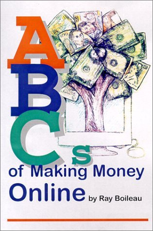 Ab Cs Of Making Money Online  by  Ray Boileau