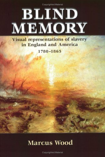 Blind Memory: Visual Representations Of Slavery In England And America, 1780 1865  by  Marcus Wood