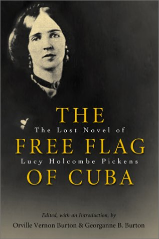The Free Flag of Cuba: The Lost Novel of Lucy Holcombe Pickens Orville Vernon Burton