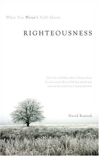 What You Werent Told about Righteousness David Ramiah