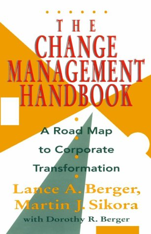 The Change Management Handbook: A Road Map To Corporate Transformation  by  Lance A. Berger