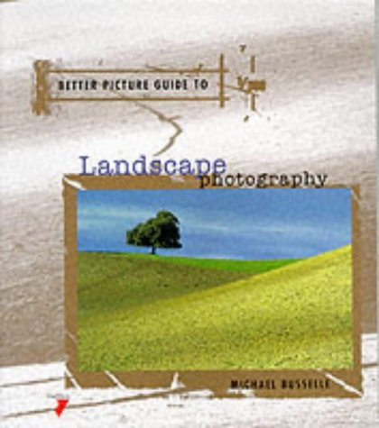 Better Picture Guide To Landscape Photography (Better Picture Guide Series) Michael Busselle