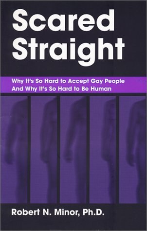 Scared Straight: Why Its So Hard to Accept Gay People and Why Its So Hard to Be Human  by  Robert N. Minor