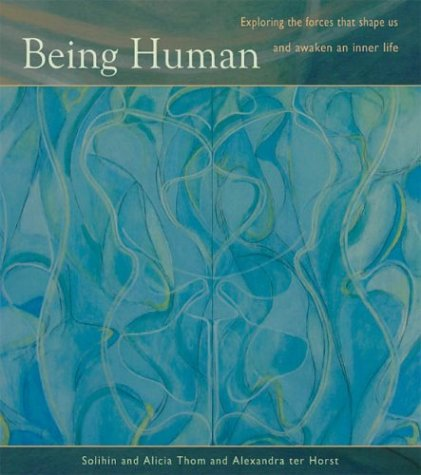 Being Human: Exploring the Forces That Shape Us and Awaken an Inner Life Solihin Thom