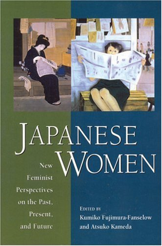 Japanese Women: New Feminist Perspectives on the Past, Present and Future Kumiko Fujimura-Fanselow