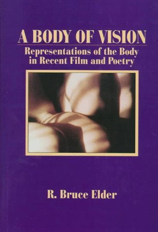 Body Of Vision: Representations Of The Body In Recent Film And Poetry  by  R. Bruce Elder
