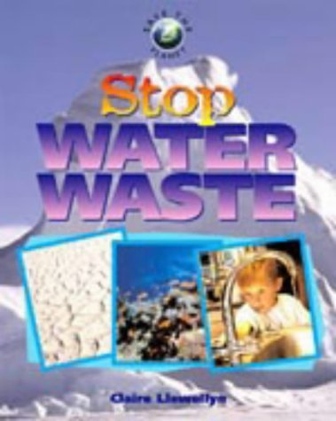Stop Water Waste  by  Claire Llewellyn