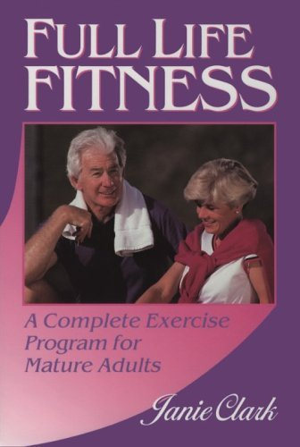 Full Life Fitness: A Complete Exercise Program For Mature Adults  by  Janie Clark