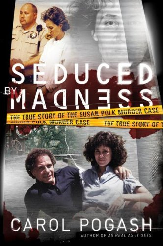 Seduced Madness: The True Story of the Susan Polk Murder Case by Carol Pogash