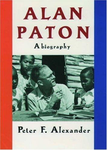 Alan Paton: A Biography Peter F. Alexander