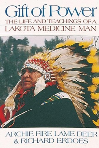 Gift Of Power: The Life And Teachings Of A Lakota Medicine Man Archie Fire Lame Deer