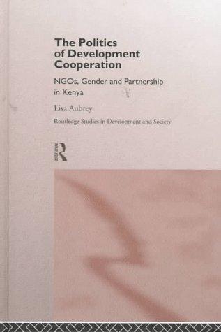 The Politics of Development Co-Operation: Ngos, Gender and Partnership in Kenya Lisa Aubrey