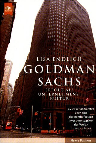 Goldman Sachs. Erfolg Als Unternehmenskultur Lisa Endlich (Heffernan)