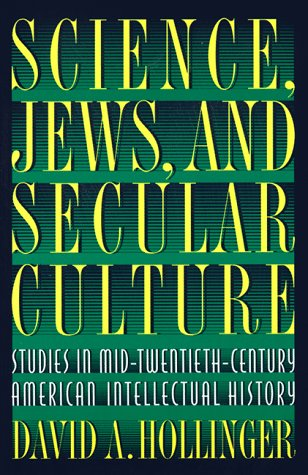 Science, Jews, and Secular Culture: Studies in Mid-Twentieth-Century American Intellectual History David A. Hollinger