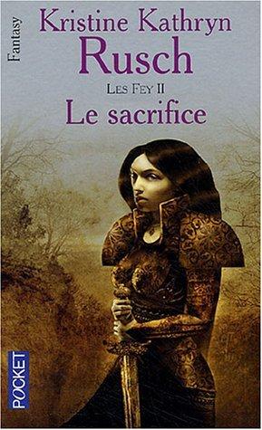 Le Sacrifice: Les Fey—livre deux  by  Kristine Kathryn Rusch