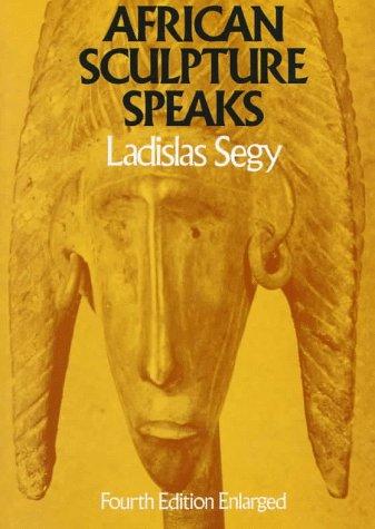 African Sculpture Speaks  by  Ladislas Segy