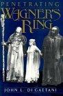 Penetrating Wagners Ring: An Anthology John Louis DiGaetani