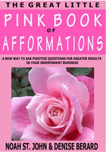 The Great Little Pink Book of Afformations: Incredibly Simple Questions - Amazingly Powerful Results for Growing Your Independent Business!  by  Noah St. John