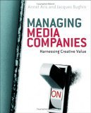 Managing Media Companies: Harnessing Creative Value  by  Annet Aris