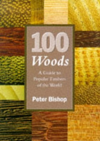 100 Woods: A Guide To Popular Timbers Of The World  by  Peter Bishop