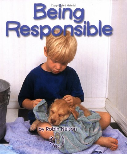 Being Responsible (First Step Nonfiction: Responsibility in Action) Robin Nelson
