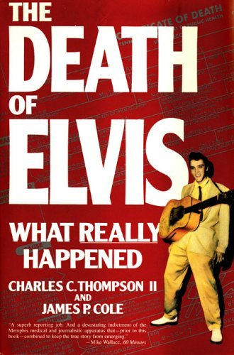 The Death of Elvis: What Really Happened  by  Charles C. Thompson II