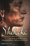 Sheheke, Mandan Indian Diplomat: The Story of White Coyote, Thomas Jefferson, and Lewis and Clark  by  Tracy Potter