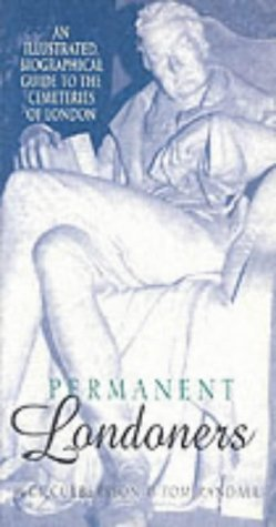 Permanent Londoners: An Illustrated Biographical Guide to the Cemeteries of London  by  Judi Culbertson