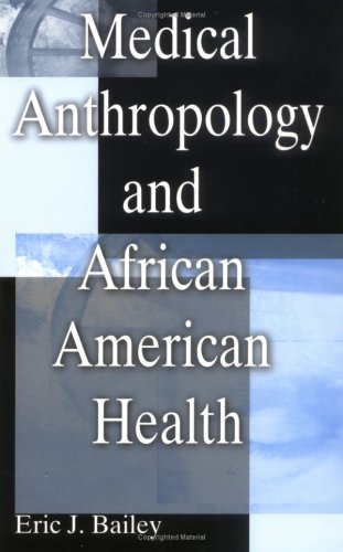 Medical Anthropology And African American Health  by  Eric J. Bailey