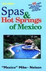 Spas & Hot Springs of Mexico: Over 60 Restful Places from World-Class Spas to Simple Hot Springs  by  Mike Nelson