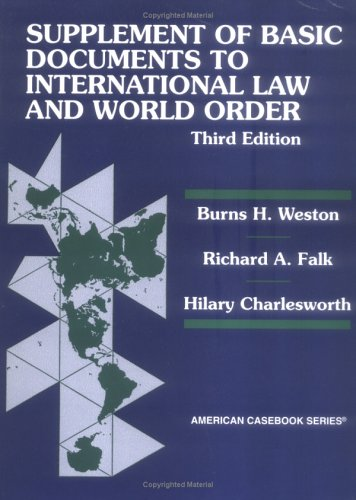 Supplement Of Basic Documents To International Law And World Order: A Problem Oriented Coursebook  by  Richard A. Falk