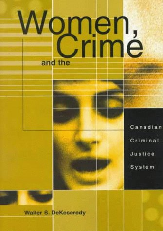 Women, Crime, And The Canadian Criminal Justice System Walter S. DeKeseredy