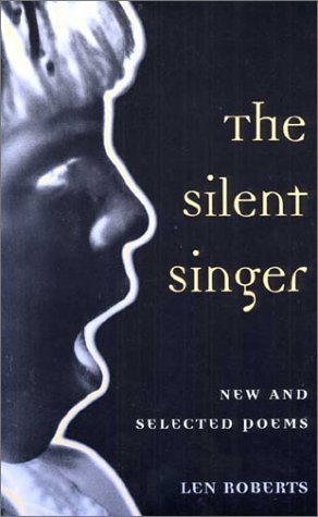 The SILENT SINGER: NEW AND SELECTED POEMS  by  Len Roberts