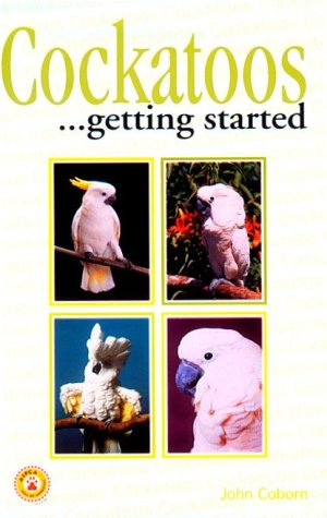 Cockatoos: Getting Started  by  John Coborn