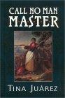 Call No Man Master  by  Tina Juarez