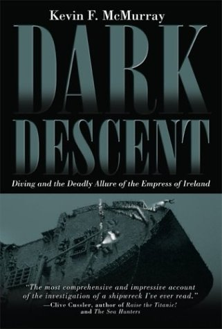 Dark Descent: Diving and the Deadly Allure of the Empress of Ireland Kevin F. McMurray