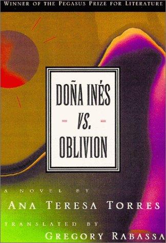 Doña Inés Vs. Oblivion: A Novel Ana Teresa Torres