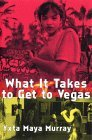 What It Takes to Get to Vegas  by  Yxta Maya Murray