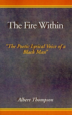 The Fire Within: The Poetic Lyrical Voice of a Black Man  by  Albert Thompson
