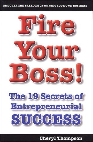 Fire Your Boss!: The 19 Secrets of Entrepreneurial Success  by  Cheryl Thompson